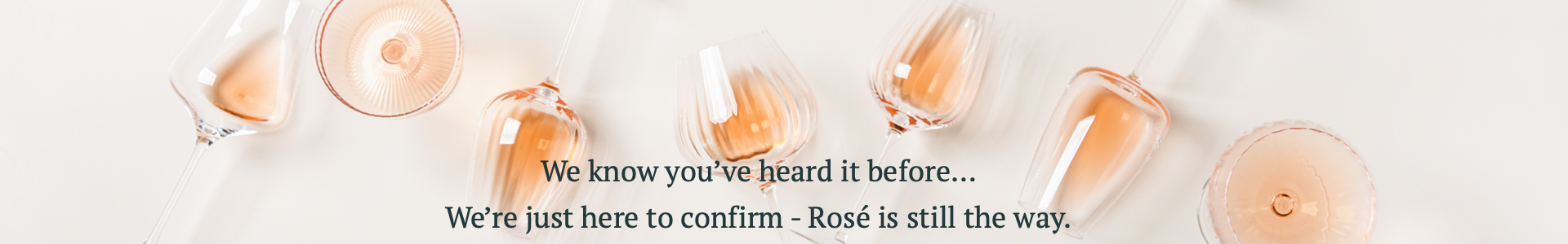 We know you've heard it before...we're just here to confirm: Rosé is still the way.